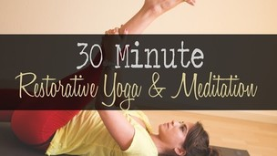 30 Minute Restorative Yoga and Meditation
