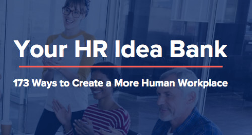 HR Idea Bank: How to Create a More Human Workplace