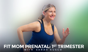 Fit Mom: 1st Trimester