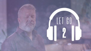 Thumbnail image for Let Go 2 – Letting Go of Worry