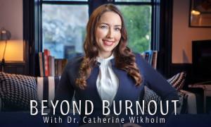 Beyond Burnout