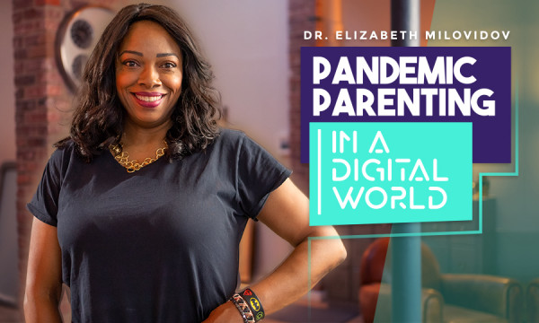 Pandemic Parenting in a Digital World