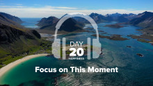 Day 20 – Happiness – Focus on This Moment