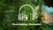 Day 3 – Resilience – Overcoming Obstacles