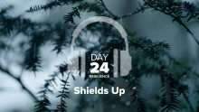 Day 24 – Resilience – Shields Up