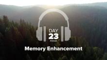 Day 23 – Focus – Memory Enhancement